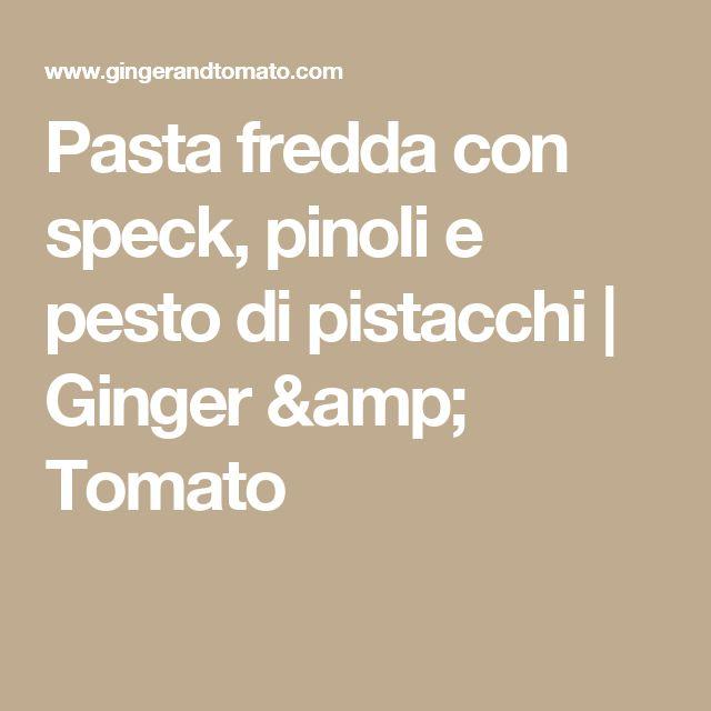Pasta fredda con speck, pinoli e pesto di pistacchi | Ginger & Tomato