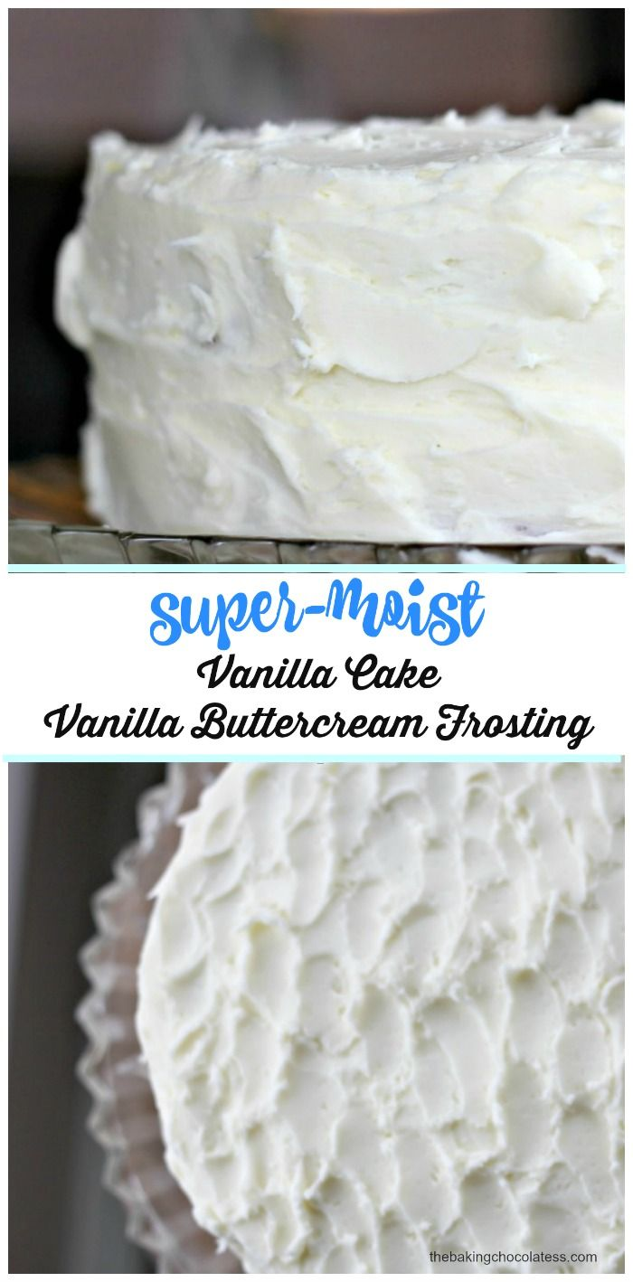 Super-Moist Vanilla Cake with Vanilla Buttercream Frosting via @https://www.pinterest.com/BaknChocolaTess/