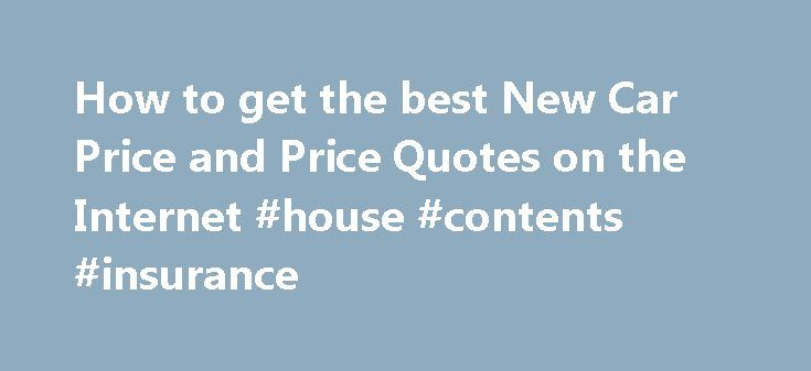 How to get the best New Car Price and Price Quotes on the Internet #house #contents #insurance http://insurances.remmont.com/how-to-get-the-best-new-car-price-and-price-quotes-on-the-internet-house-contents-insurance/  #free auto quote # Best New Car Price Use the Internet to get the Best New Car Price in 11 Easy Steps It's easy to get the best price on a New Car. All it takes is a few minutes of reading. Listen, getting a great price on a New Car is not rocket science.Read MoreThe post How…