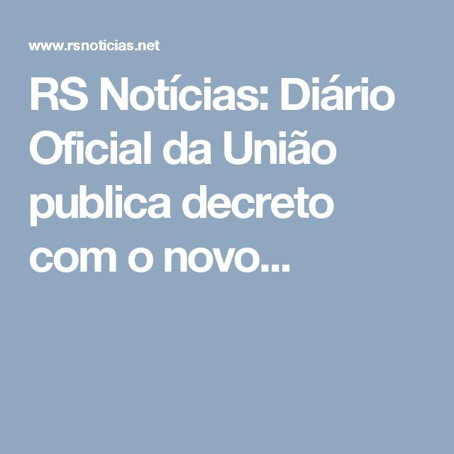 RS Notícias: Diário Oficial da União publica decreto com o novo...