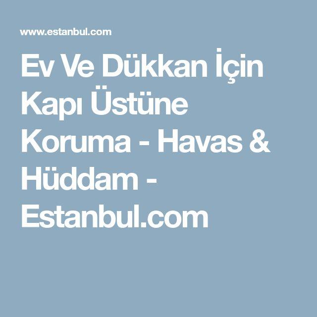 Ev Ve Dükkan İçin Kapı Üstüne Koruma - Havas & Hüddam - Estanbul.com