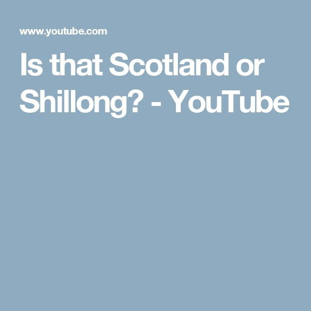Is that Scotland or Shillong? - YouTube