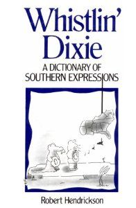 Whistlin' Dixie: A Dictionary of Southern Expressions (Dictionary of American Regional Expressions) Robert Hend...