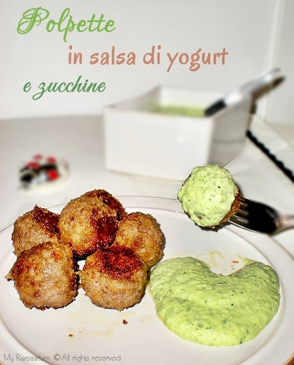 My Ricettarium: Polpette in salsa di yogurt e zucchine