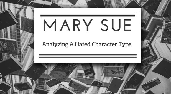 Mary Sue: Analyzing a Hated Character Type
