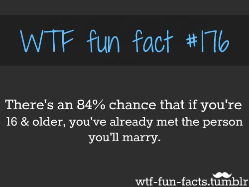 well that means i've probably met my future husband..