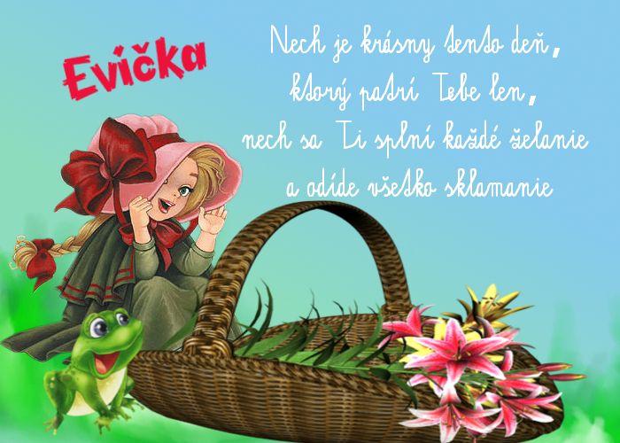 Evička  Nech je krásny tento deň, ktorý patrí Tebe len, nech sa Ti splní každé želanie a odíde všetko sklamanie
