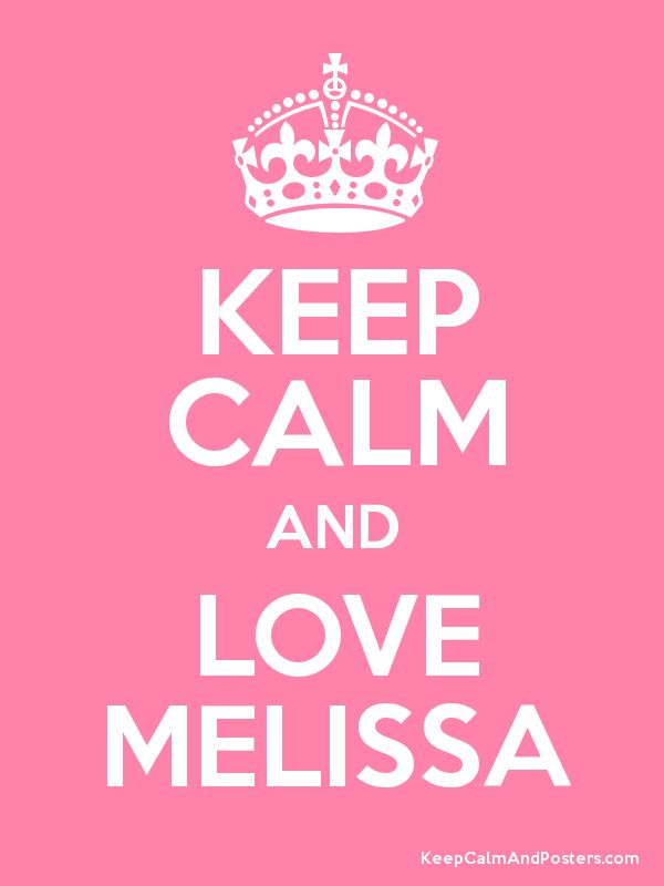 Keep calm and love melissa