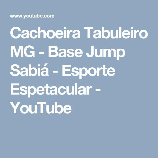 Cachoeira Tabuleiro MG - Base Jump Sabiá - Esporte Espetacular - YouTube