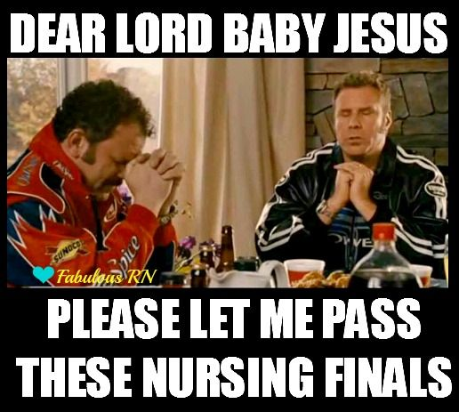 Dear Lord Baby Jesus please let me pass these nursing finals! Nurse humor. Nursing humor. Nursing school humor. Nursing student. Student RN. Registered Nurse. Meme. Talladega Nights meme. Nursing finals.