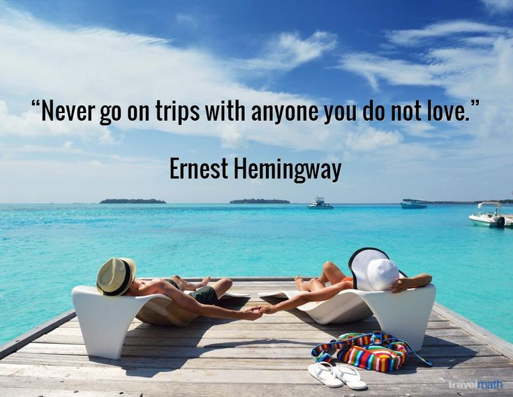"""Never go on trips with anyone you do not love."" - Ernest Hemingway #travelquote"