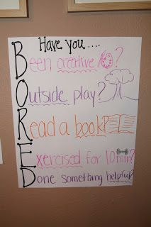 BORED poster for kids Before you tell me your bored I want you to think... Have I Been Creative? Outside playtime? Read a book? Exercised for 10 minutes? Done something helpful?