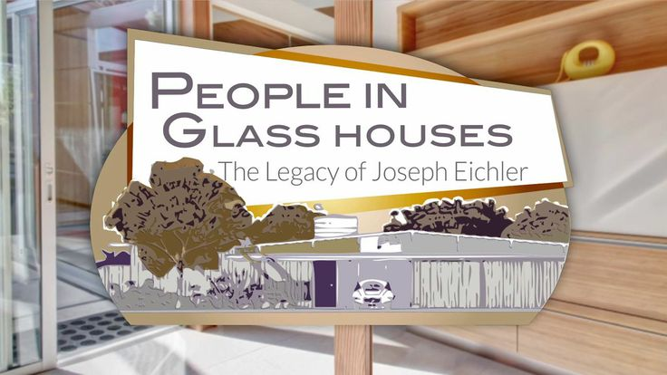 People in Glass Houses: The Legacy of Joseph Eichler - Feature Film Directed by Kyle Chesser.