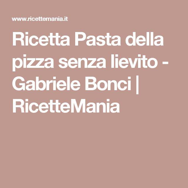 Ricetta Pasta della pizza senza lievito - Gabriele Bonci | RicetteMania