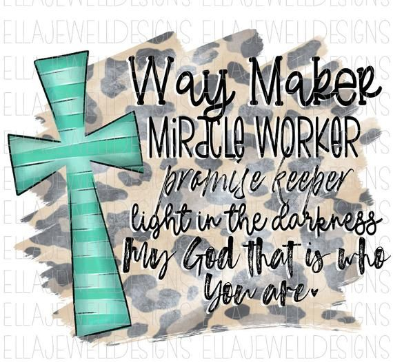 Way Maker Miracle Worker Promise Keeper Light In The Darkness My God That Is Who You Are Cross Subli In 2020 Promise Keepers Prayer Scriptures Miracles