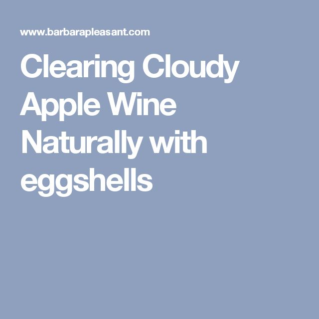 Clearing Cloudy Apple Wine Naturally with eggshells