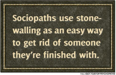 Read more: When the Sociopath Stonewalls You Stonewalling or The Silent Treatment What is Stonewalling?