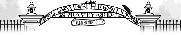 Game of Thrones Deaths: Mourn dead characters at their virtual graveyard.  Leave flowers for you fav character.