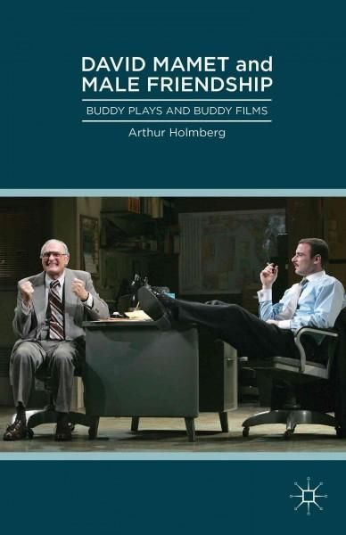 David Mamet and Male Friendship: Buddy Plays and Buddy Films