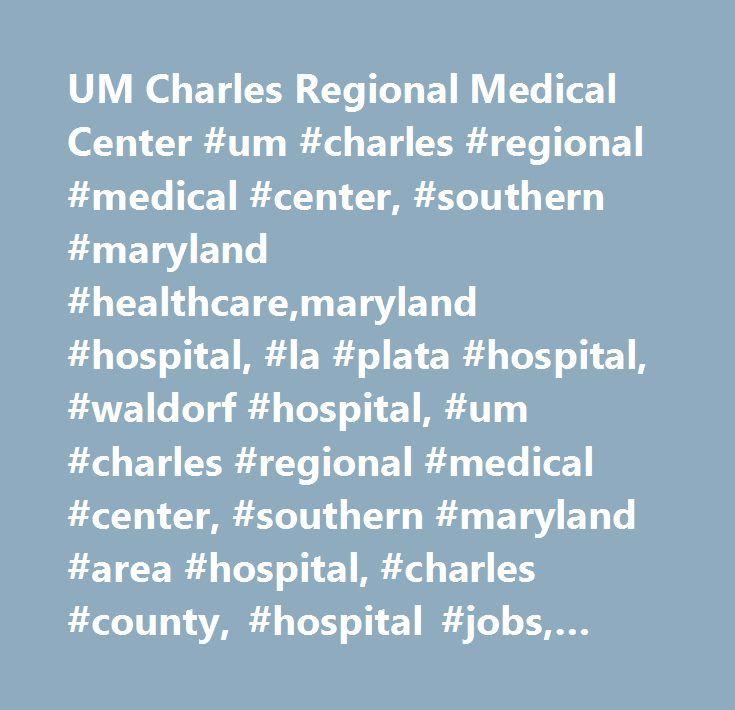 UM Charles Regional Medical Center #um #charles #regional #medical #center, #southern #maryland #healthcare,maryland #hospital, #la #plata #hospital, #waldorf #hospital, #um #charles #regional #medical #center, #southern #maryland #area #hospital, #charles #county, #hospital #jobs, #maryland, #emergency #room, #um #charles #regional, #southern #maryland #pediatrics, #southern #maryland #obstetrics…
