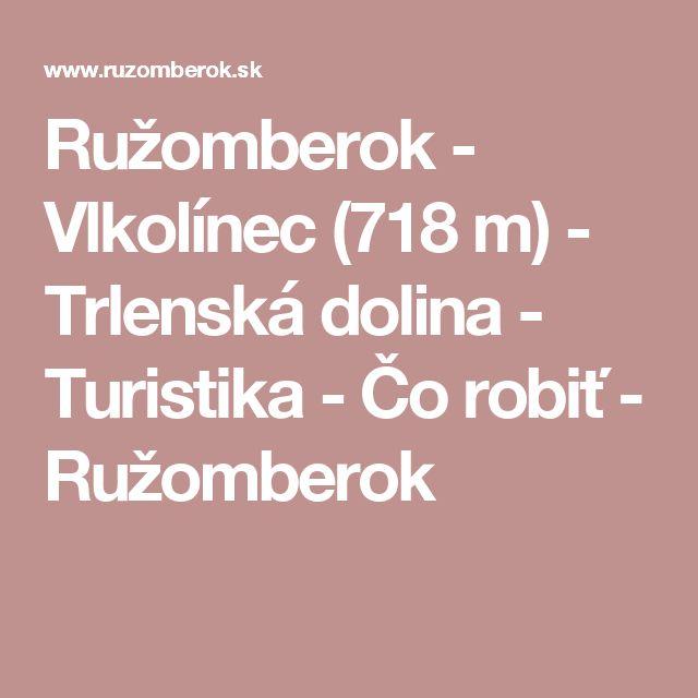 Ružomberok - Vlkolínec (718 m) - Trlenská dolina - Turistika - Čo robiť - Ružomberok