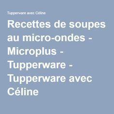 Recettes de soupes au micro-ondes - Microplus - Tupperware - Tupperware avec Céline