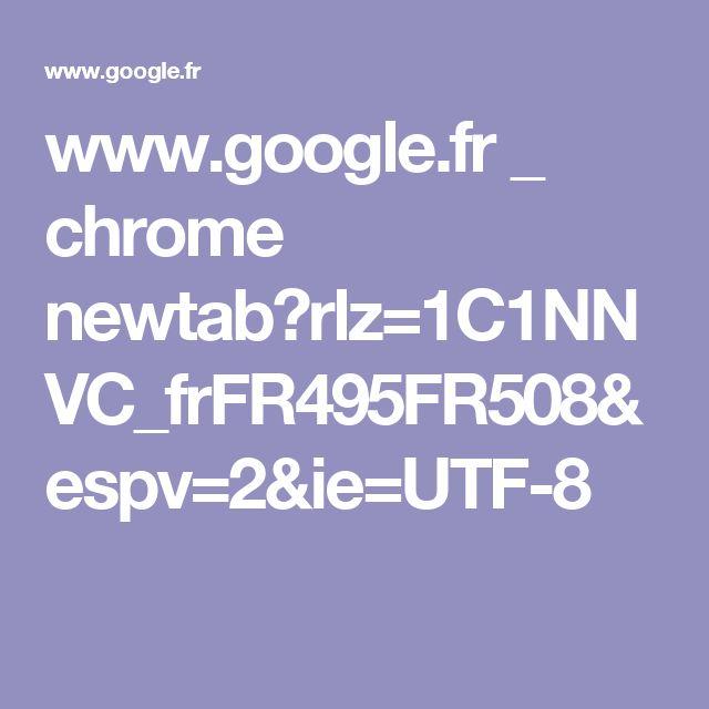 www.google.fr _ chrome newtab?rlz=1C1NNVC_frFR495FR508&espv=2&ie=UTF-8