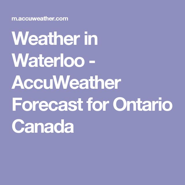 Weather in Waterloo - AccuWeather Forecast for Ontario Canada
