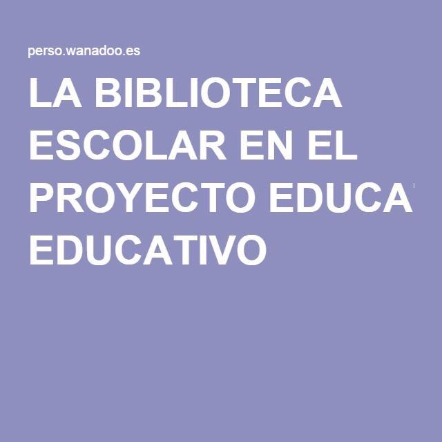 LA BIBLIOTECA ESCOLAR EN EL PROYECTO EDUCATIVO