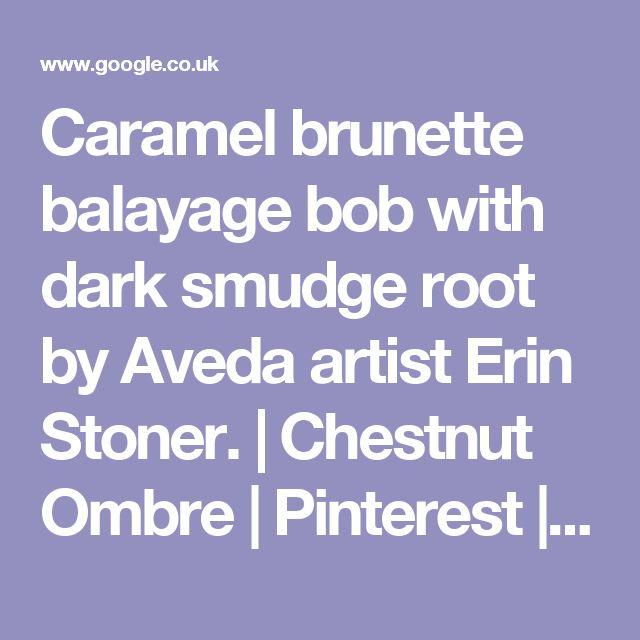 Caramel brunette balayage bob with dark smudge root by Aveda artist Erin Stoner. | Chestnut Ombre | Pinterest | Bobs, Mörkbrun och Balayage