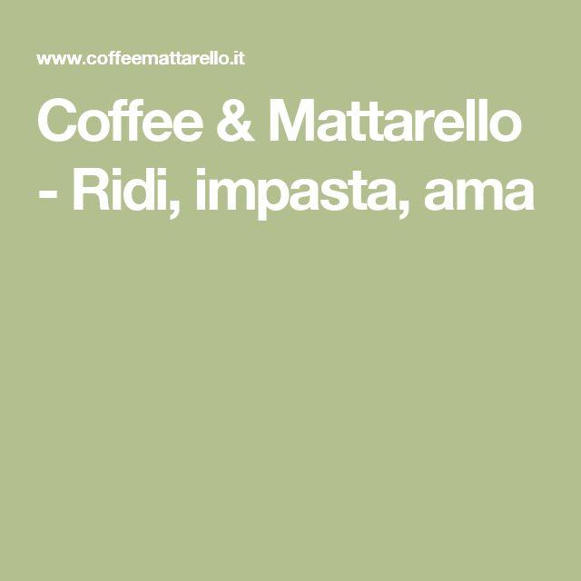 Coffee & Mattarello - Ridi, impasta, ama