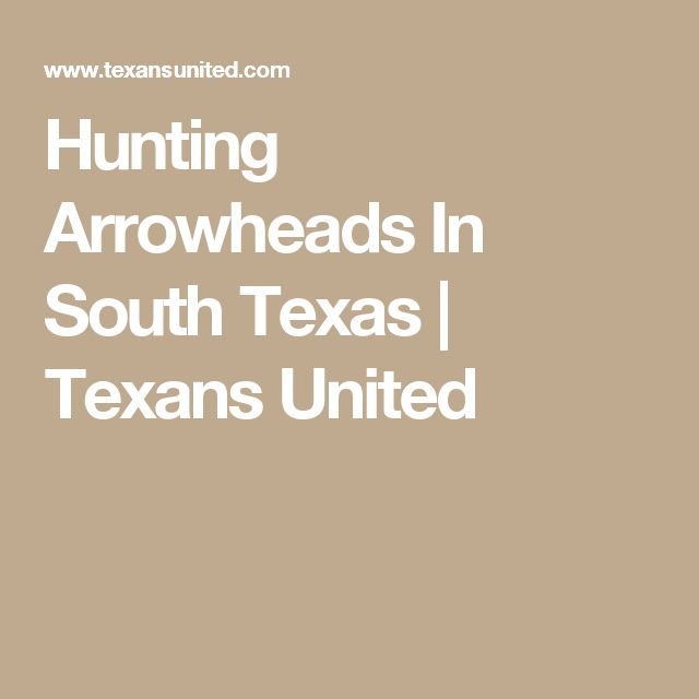 Hunting Arrowheads In South Texas | Texans United