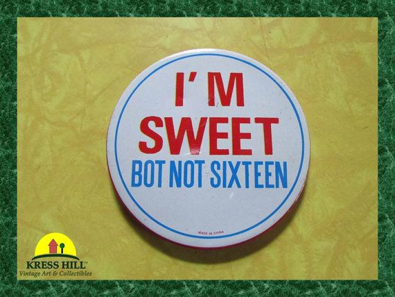 Retro I'm Sweet But Not Sixteen Large Pinback by KressHillVintage, $8.00
