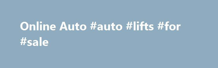 Online Auto #auto #lifts #for #sale http://auto-car.remmont.com/online-auto-auto-lifts-for-sale/  #online auto sales # ON LINE AUTO opened in December of 2001 as […]