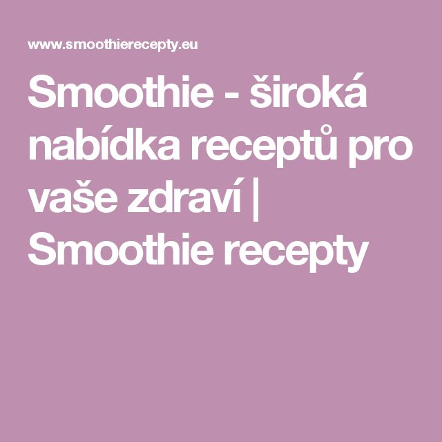 Smoothie - široká nabídka receptů pro vaše zdraví  | Smoothie recepty