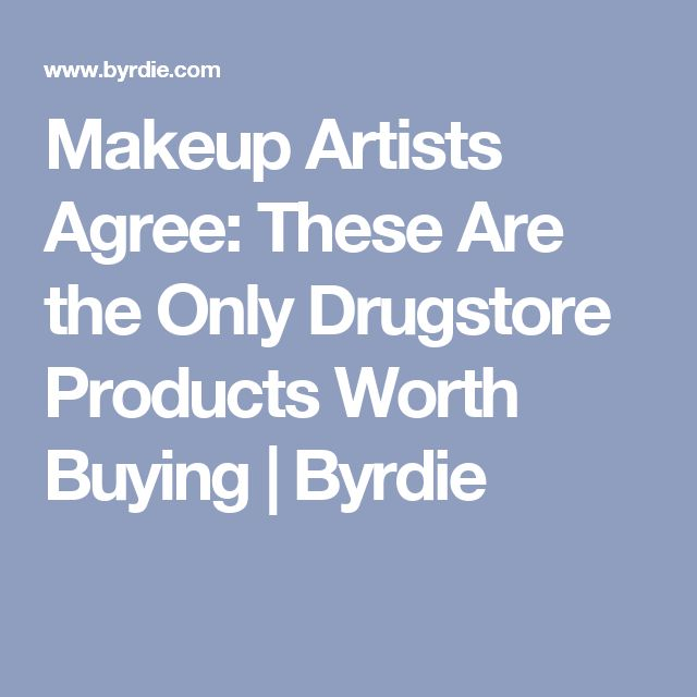 Makeup Artists Agree: These Are the Only Drugstore Products Worth Buying | Byrdie