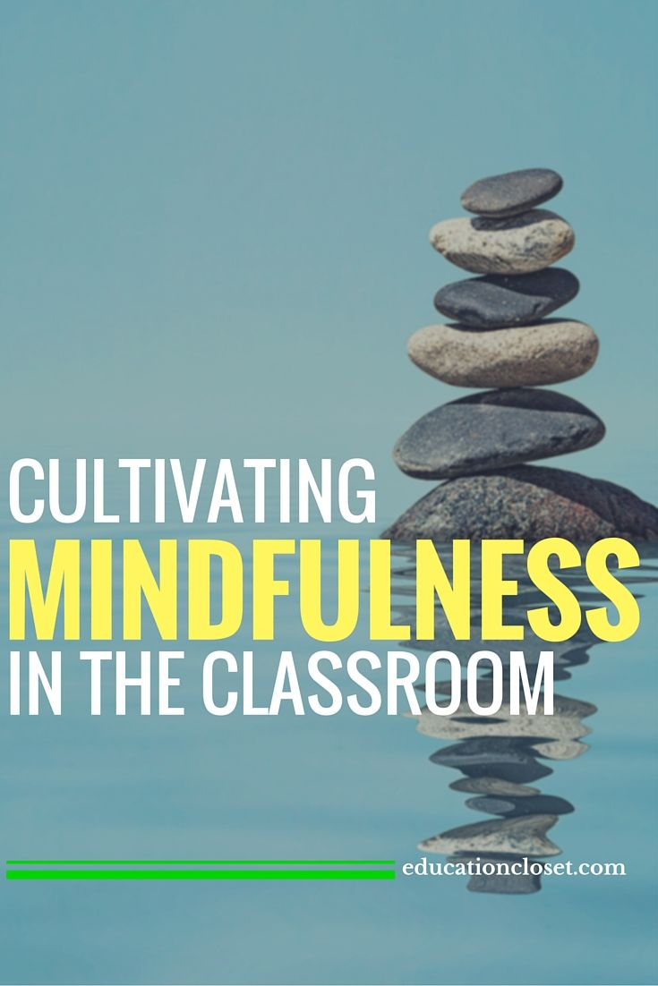 Cultivating Mindfulness in the Classroom | educationcloset.com