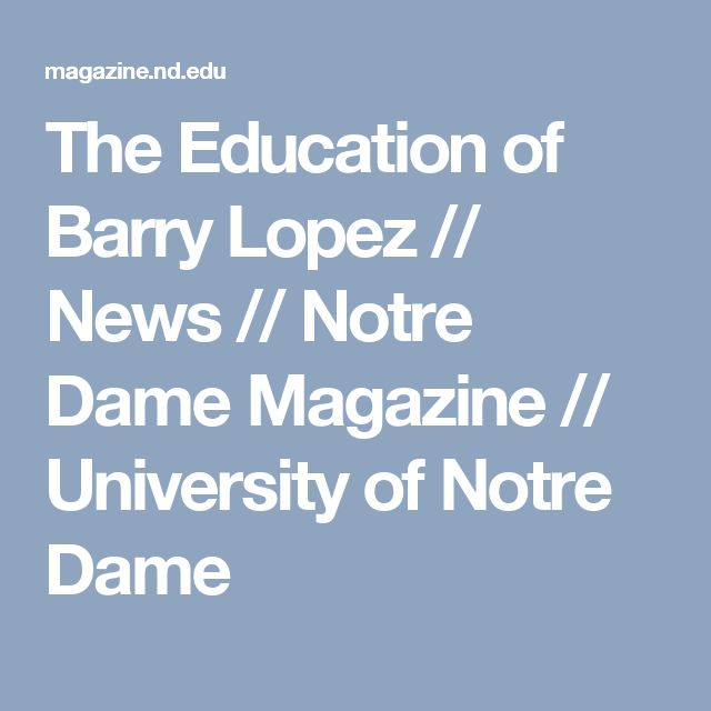 The Education of Barry Lopez // News // Notre Dame Magazine // University of Notre Dame