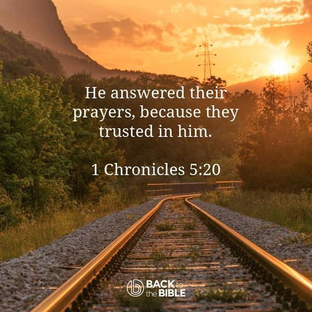 ...He answered their prayers because they trusted in Him. - 1 Chronicles 5:20