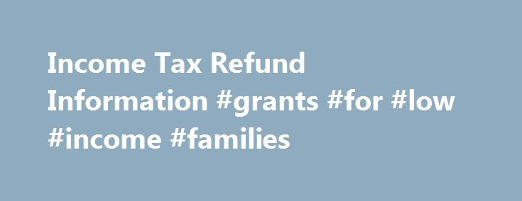Income Tax Refund Information #grants #for #low #income #families http://income.remmont.com/income-tax-refund-information-grants-for-low-income-families/  #income tax refund # Income Tax Refund Information If you're expecting a tax refund and want it quickly, file electronically – instead of using a paper return. If you choose direct deposit, we will transfer your refund to your bank account within a few days from the date your return is accepted and processed. If […]