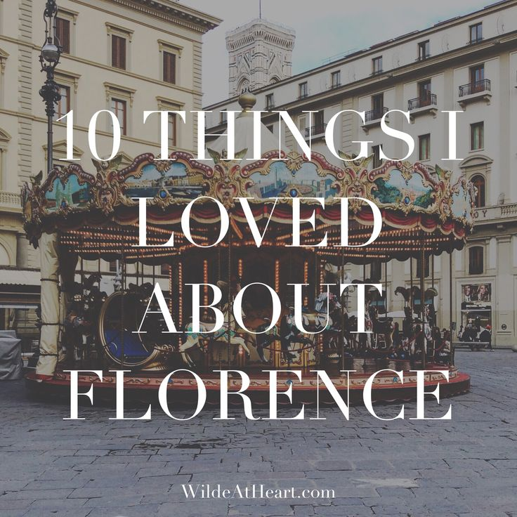 10 Things I LOVED about Florence, Italy! on the blog now: www.WildeAtHeart.com
