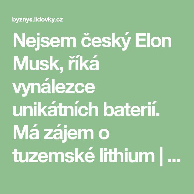Nejsem český Elon Musk, říká vynálezce unikátních baterií. Má zájem o tuzemské lithium   Energetika   Lidovky.cz