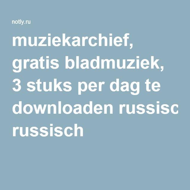 muziekarchief, gratis bladmuziek, 3 stuks per dag te downloaden russisch