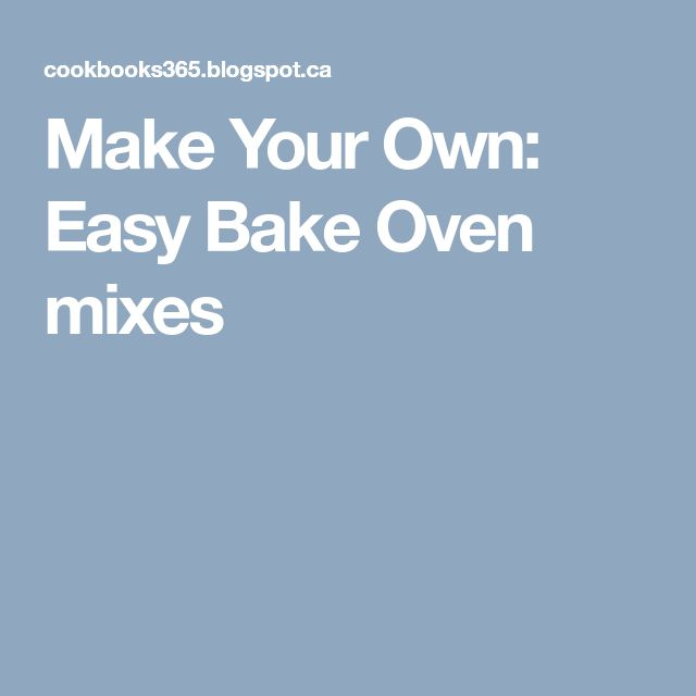 Make Your Own: Easy Bake Oven mixes