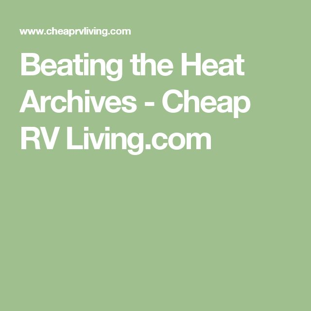 Beating the Heat Archives - Cheap RV Living.com