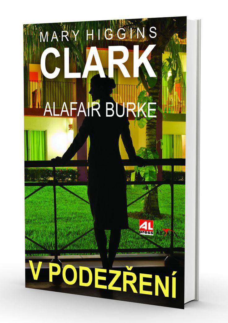 V podezření - Clarková Mary Higgins  http://www.alpress.cz/v-podezreni/