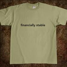 To be financially stable. I don't want to worry about can I buy something or not.