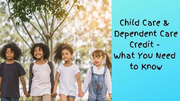 Child Care & Dependent Care Tax Credit What You Need to