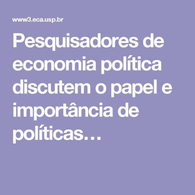 Pesquisadores de economia política discutem o papel e importância de políticas…