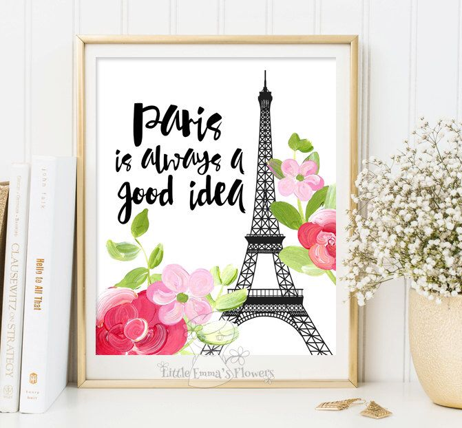 Paris Inspirational Print Paris is always a good idea Teen Room Decor Typographic Quote Paris poster wall art decor  Paris quote  ID163 by LittleEmmasFlowers on Etsy https://www.etsy.com/listing/221780549/paris-inspirational-print-paris-is